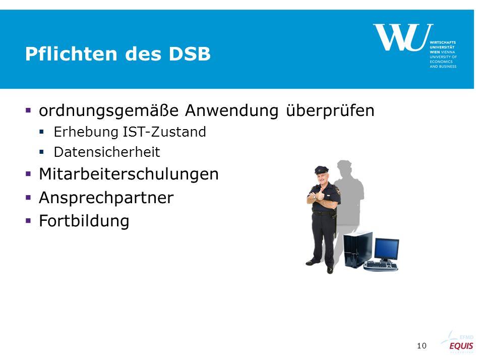 10 Pflichten des DSB  ordnungsgemäße Anwendung überprüfen  Erhebung IST-Zustand  Datensicherheit  Mitarbeiterschulungen  Ansprechpartner  Fortbi