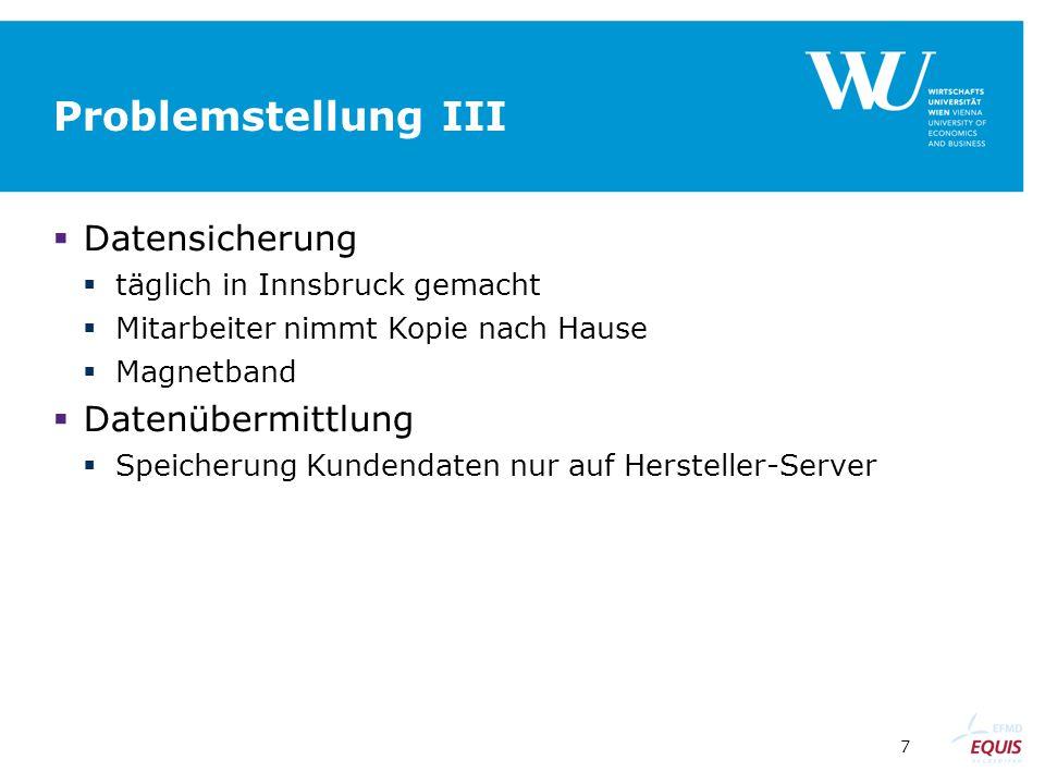 7 Problemstellung III  Datensicherung  täglich in Innsbruck gemacht  Mitarbeiter nimmt Kopie nach Hause  Magnetband  Datenübermittlung  Speicher