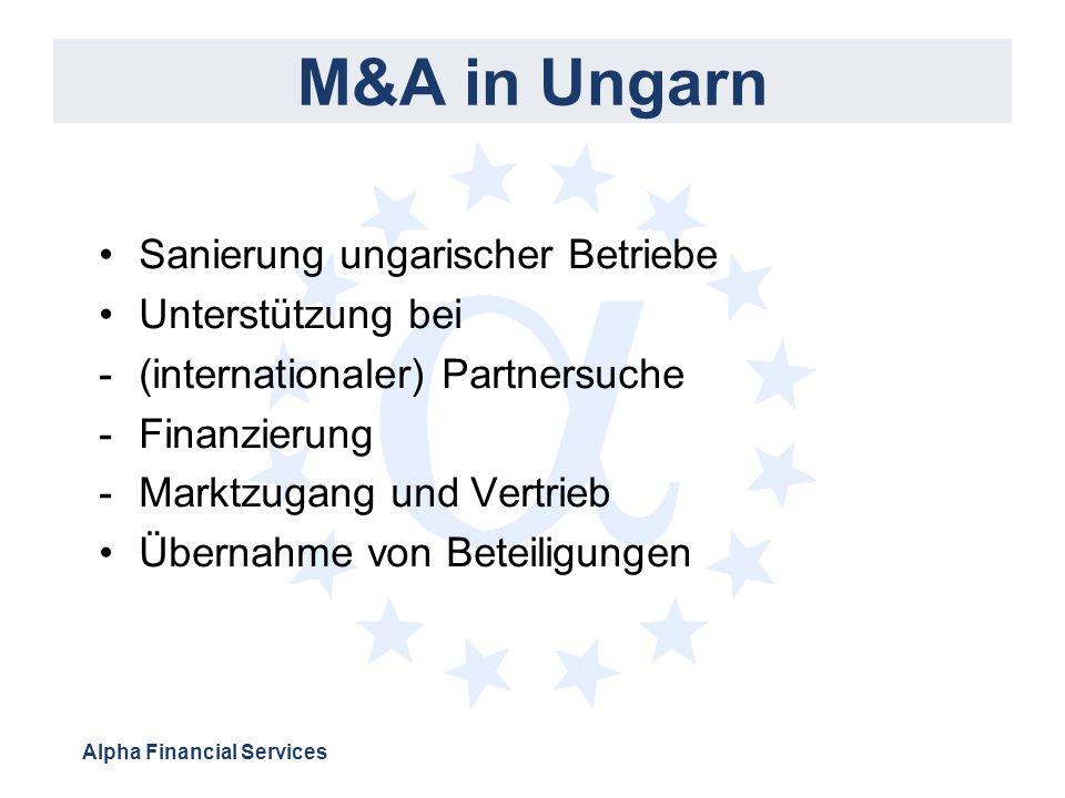 Alpha Financial Services M&A in Ungarn Sanierung ungarischer Betriebe Unterstützung bei -(internationaler) Partnersuche -Finanzierung -Marktzugang und Vertrieb Übernahme von Beteiligungen