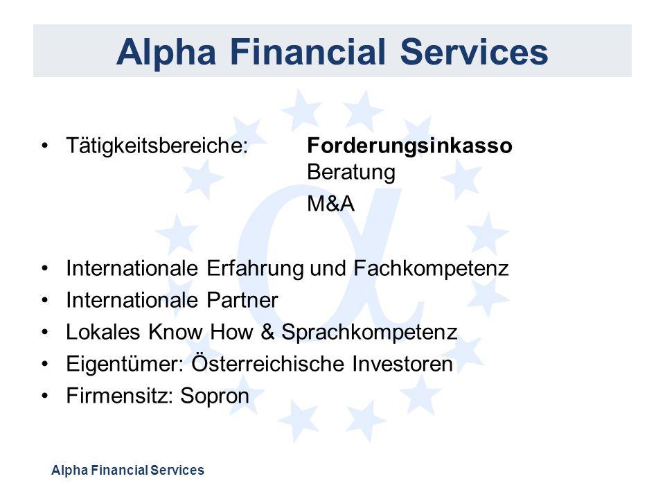 Alpha Financial Services Tätigkeitsbereiche: Forderungsinkasso Beratung M&A Internationale Erfahrung und Fachkompetenz Internationale Partner Lokales