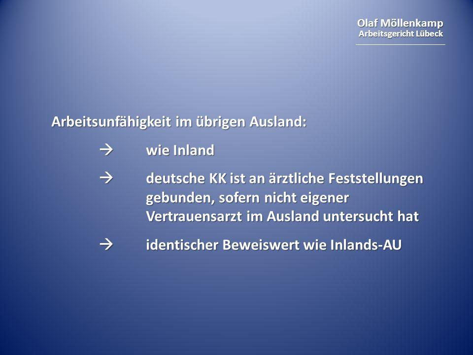 Olaf Möllenkamp Arbeitsgericht Lübeck Arbeitsunfähigkeit im übrigen Ausland:  wie Inland  deutsche KK ist an ärztliche Feststellungen gebunden, sofern nicht eigener Vertrauensarzt im Ausland untersucht hat  identischer Beweiswert wie Inlands-AU