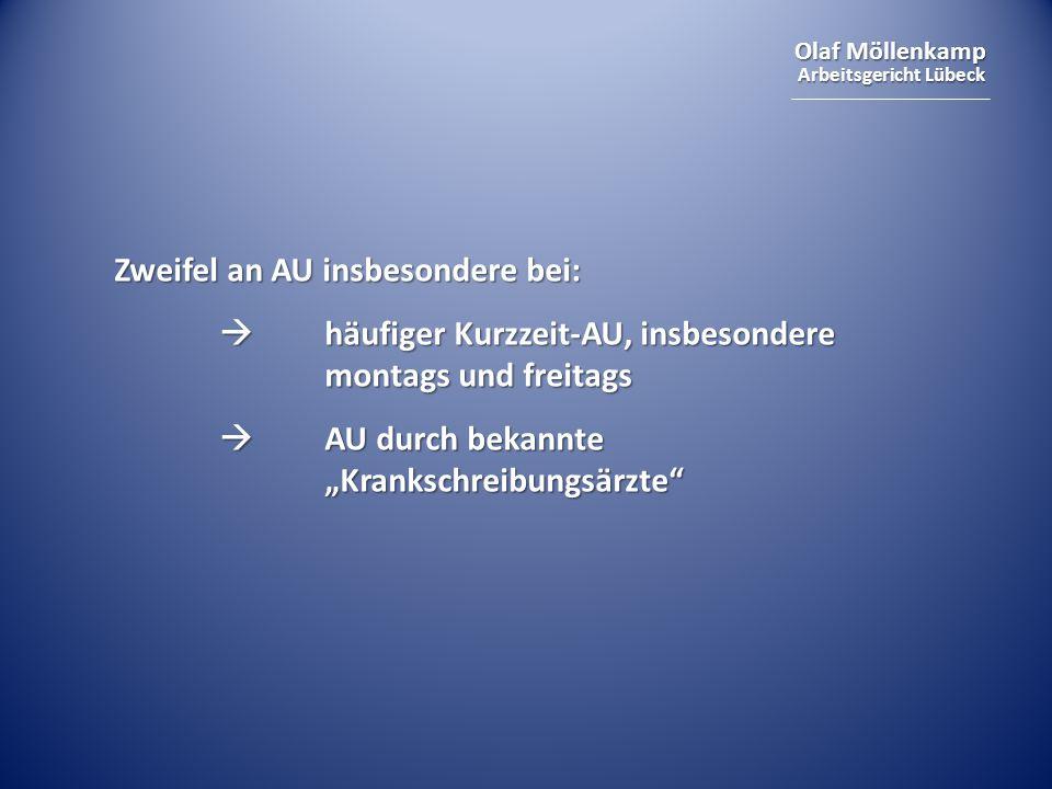"""Olaf Möllenkamp Arbeitsgericht Lübeck Zweifel an AU insbesondere bei:  häufiger Kurzzeit-AU, insbesondere montags und freitags  AU durch bekannte """"Krankschreibungsärzte"""