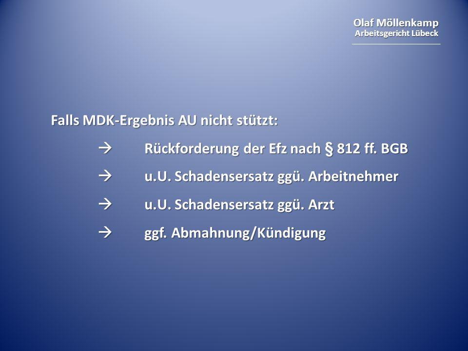 Olaf Möllenkamp Arbeitsgericht Lübeck Falls MDK-Ergebnis AU nicht stützt:  Rückforderung der Efz nach § 812 ff. BGB  u.U. Schadensersatz ggü. Arbeit