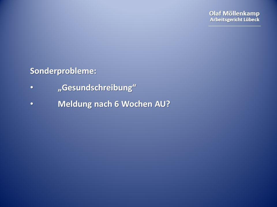"Olaf Möllenkamp Arbeitsgericht Lübeck Sonderprobleme: ""Gesundschreibung"" ""Gesundschreibung"" Meldung nach 6 Wochen AU? Meldung nach 6 Wochen AU?"