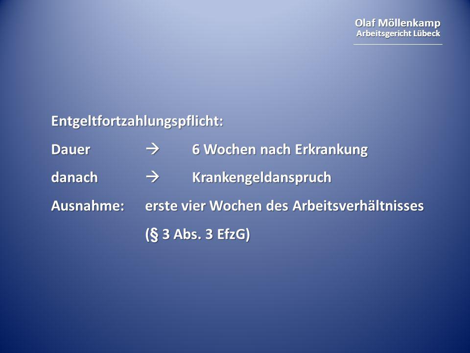 Olaf Möllenkamp Arbeitsgericht Lübeck Entgeltfortzahlungspflicht: Dauer  6 Wochen nach Erkrankung danach  Krankengeldanspruch Ausnahme:erste vier Wo