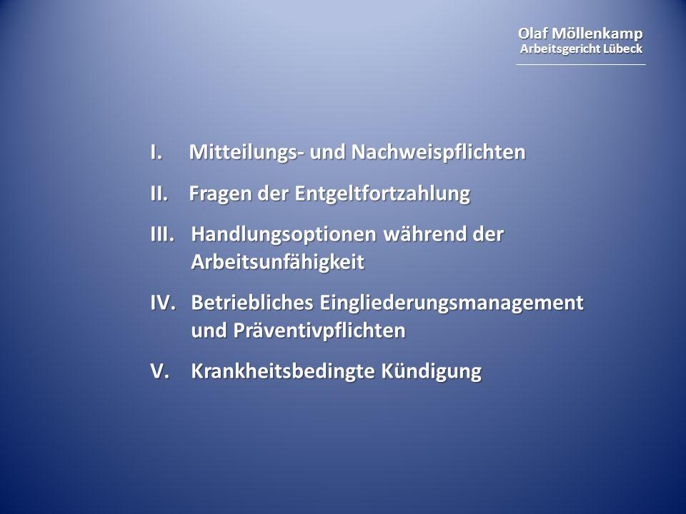 Olaf Möllenkamp Arbeitsgericht Lübeck I.Mitteilungs- und Nachweispflichten II.Fragen der Entgeltfortzahlung III.Handlungsoptionen während der Arbeitsu