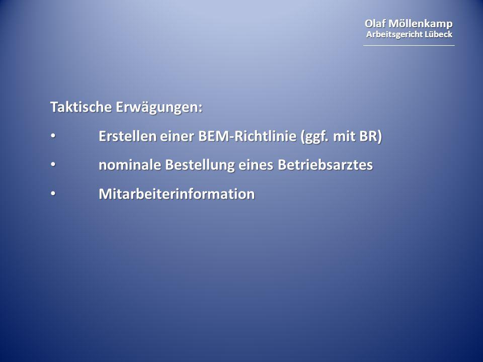 Olaf Möllenkamp Arbeitsgericht Lübeck Taktische Erwägungen: Erstellen einer BEM-Richtlinie (ggf. mit BR) Erstellen einer BEM-Richtlinie (ggf. mit BR)