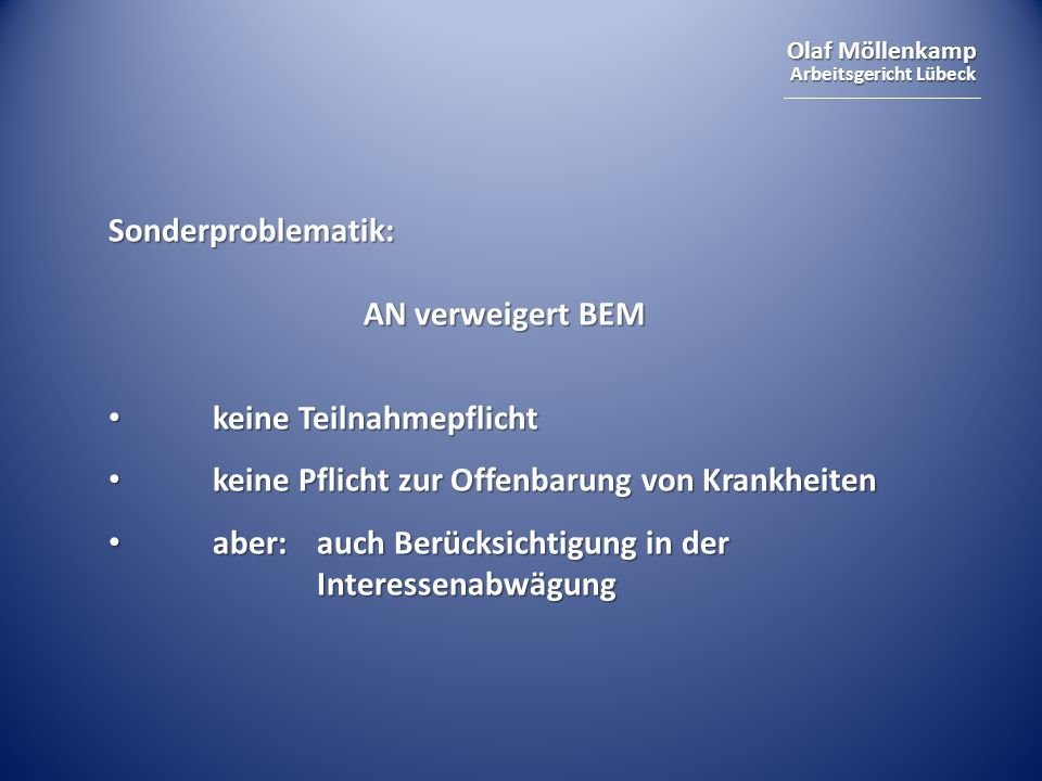 Olaf Möllenkamp Arbeitsgericht Lübeck Sonderproblematik: AN verweigert BEM keine Teilnahmepflicht keine Teilnahmepflicht keine Pflicht zur Offenbarung