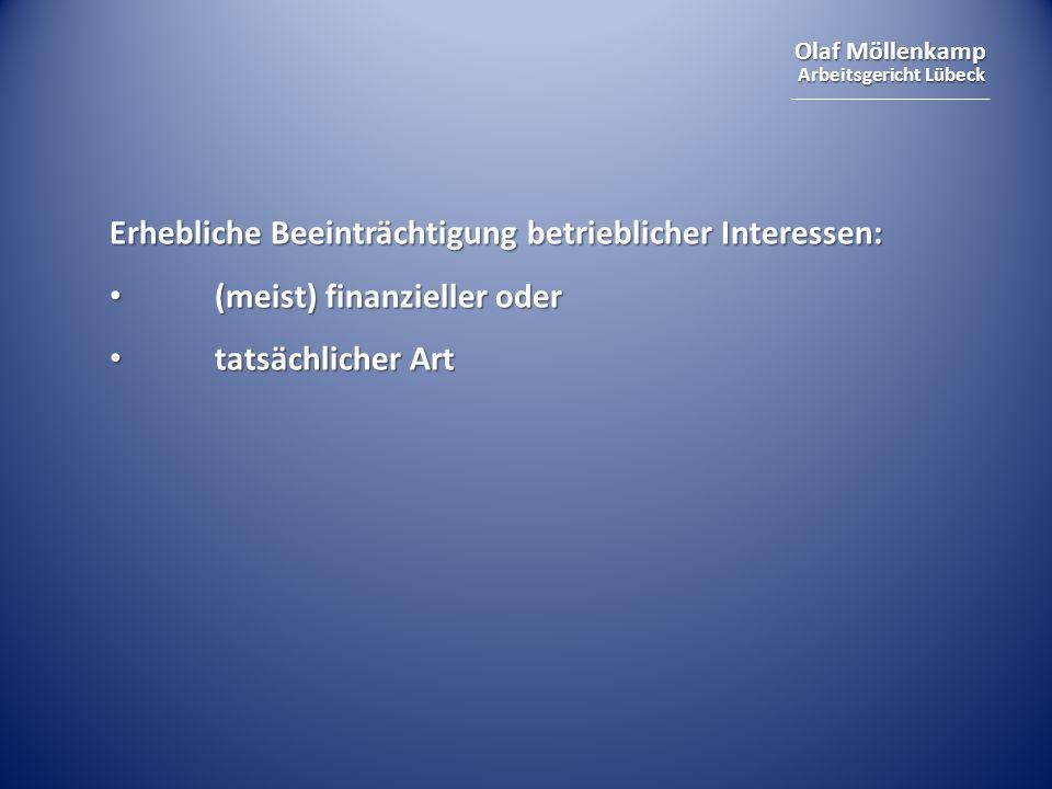 Olaf Möllenkamp Arbeitsgericht Lübeck Erhebliche Beeinträchtigung betrieblicher Interessen: (meist) finanzieller oder (meist) finanzieller oder tatsächlicher Art tatsächlicher Art