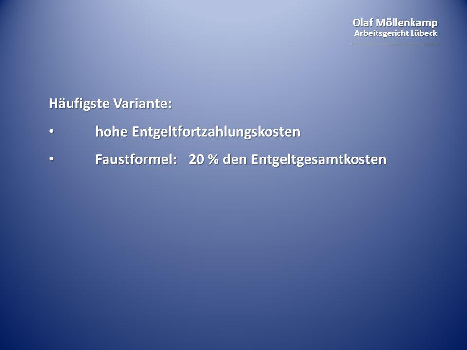 Olaf Möllenkamp Arbeitsgericht Lübeck Häufigste Variante: hohe Entgeltfortzahlungskosten hohe Entgeltfortzahlungskosten Faustformel: 20 % den Entgeltg
