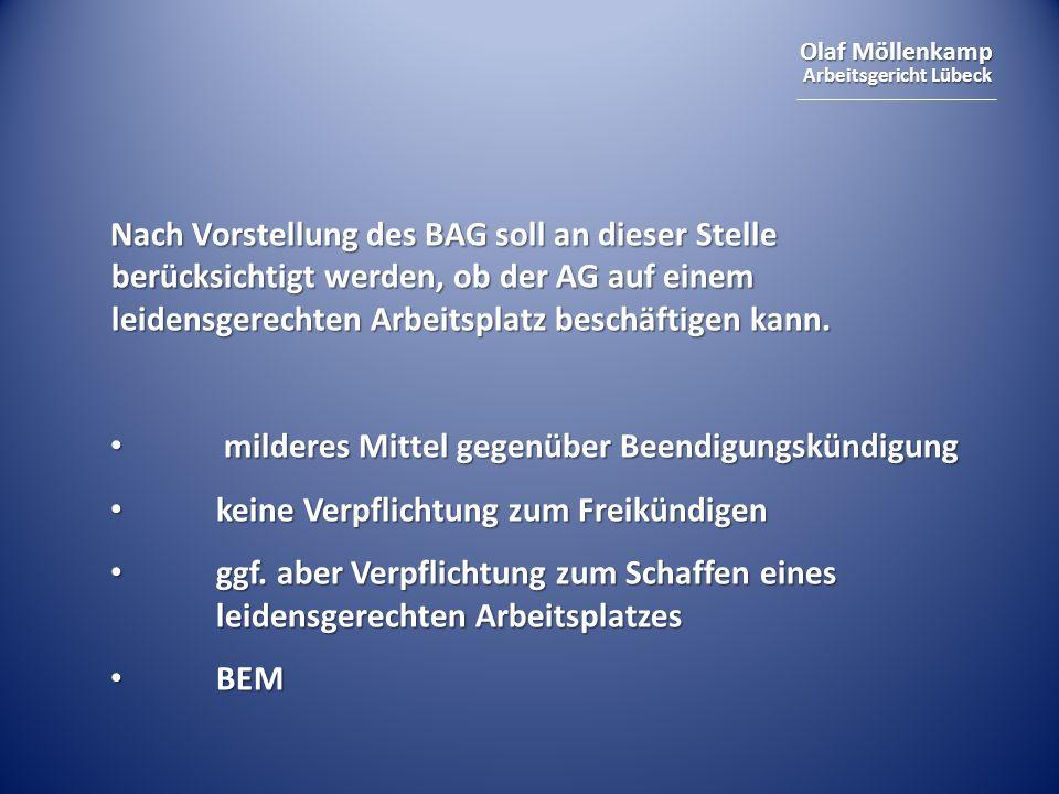 Olaf Möllenkamp Arbeitsgericht Lübeck Nach Vorstellung des BAG soll an dieser Stelle berücksichtigt werden, ob der AG auf einem leidensgerechten Arbei