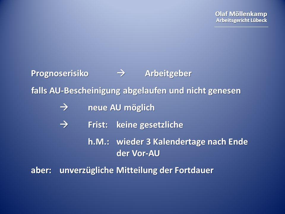 Olaf Möllenkamp Arbeitsgericht Lübeck Prognoserisiko  Arbeitgeber falls AU-Bescheinigung abgelaufen und nicht genesen  neue AU möglich  Frist:keine
