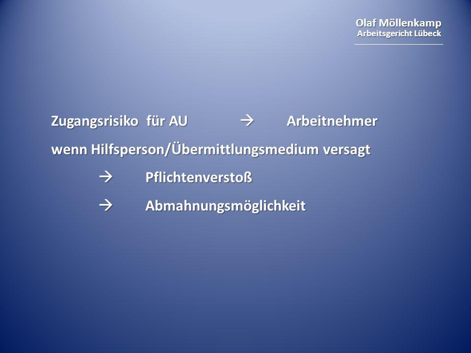 Olaf Möllenkamp Arbeitsgericht Lübeck Zugangsrisiko für AU  Arbeitnehmer wenn Hilfsperson/Übermittlungsmedium versagt  Pflichtenverstoß  Abmahnungs