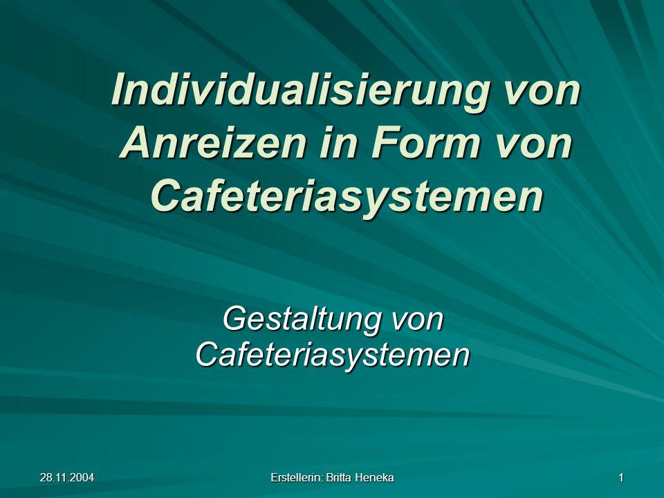28.11.2004 Erstellerin: Britta Heneka 2 Bestandteile und Funktionsweise von Cafeteriasystemen Das Cafeteria-Budget SozialleistungenGehaltsbestandteileZeitkomponenten