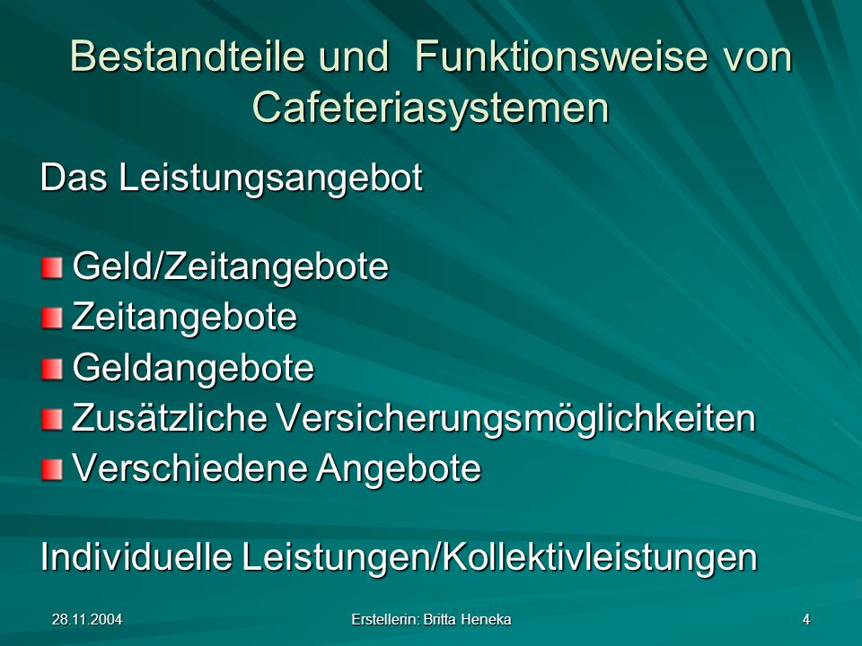 28.11.2004 Erstellerin: Britta Heneka 4 Bestandteile und Funktionsweise von Cafeteriasystemen Das Leistungsangebot Geld/ZeitangeboteZeitangeboteGeldan