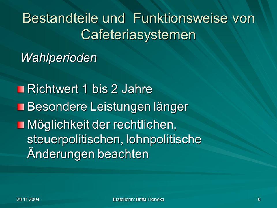 28.11.2004 Erstellerin: Britta Heneka 6 Bestandteile und Funktionsweise von Cafeteriasystemen Wahlperioden Wahlperioden Richtwert 1 bis 2 Jahre Besond