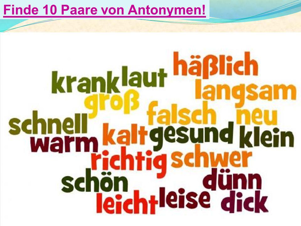 Finde 10 Paare von Antonymen!