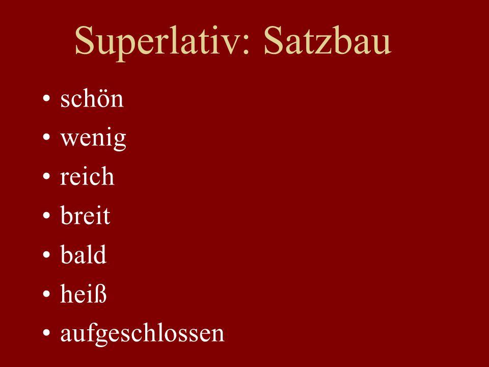 Superlativ: Satzbau schön wenig reich breit bald heiß aufgeschlossen