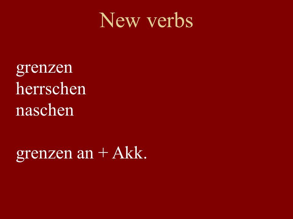 New verbs grenzen herrschen naschen grenzen an + Akk.