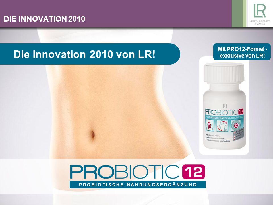 P R O B I O T I S C H E N A H R U N G S E R G Ä N Z U N G DIE INNOVATION 2010 Die Innovation 2010 von LR! Mit PRO12-Formel - exklusive von LR!