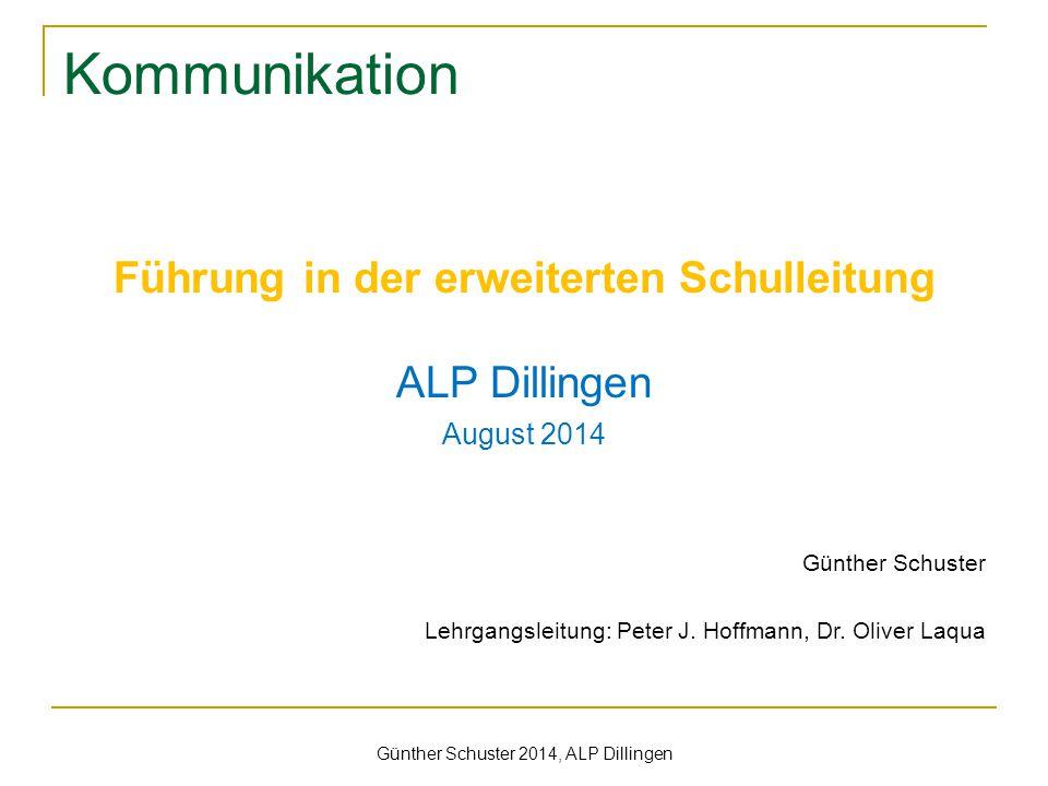 Günther Schuster 2014, ALP Dillingen Kommunikation Führung in der erweiterten Schulleitung ALP Dillingen August 2014 Günther Schuster Lehrgangsleitung