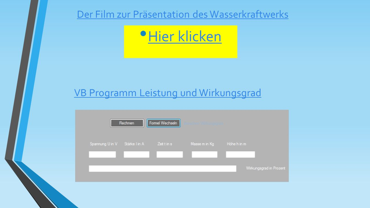 VB Programm Leistung und Wirkungsgrad Der Film zur Präsentation des Wasserkraftwerks Hier klicken