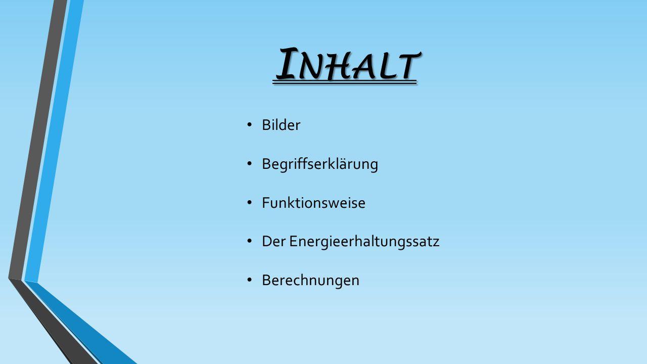 I NHALT Bilder Begriffserklärung Funktionsweise Der Energieerhaltungssatz Berechnungen