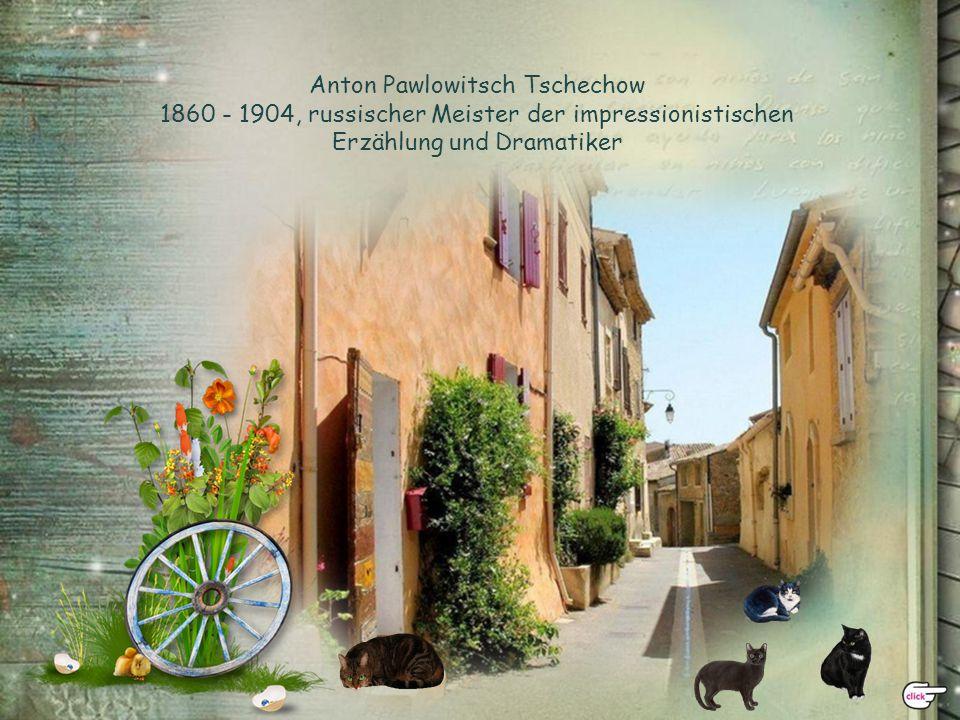 Anton Pawlowitsch Tschechow 1860 - 1904, russischer Meister der impressionistischen Erzählung und Dramatiker