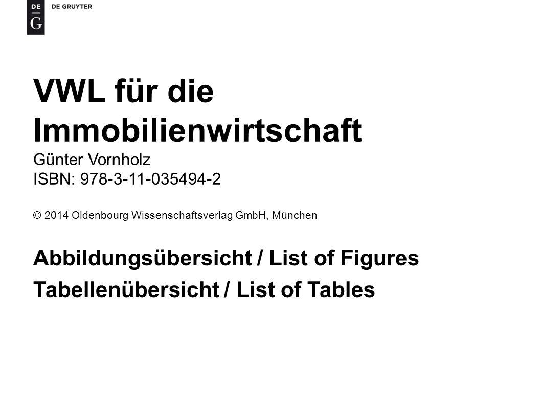 VWL für die Immobilienwirtschaft Günter Vornholz ISBN: 978-3-11-035494-2 © 2014 Oldenbourg Wissenschaftsverlag GmbH, München Abbildungsübersicht / Lis