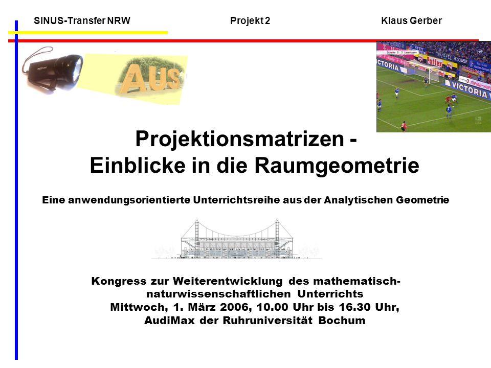 SINUS-Transfer NRW Projekt 2 Klaus Gerber Projektionsmatrizen - Einblicke in die Raumgeometrie Eine anwendungsorientierte Unterrichtsreihe aus der Ana