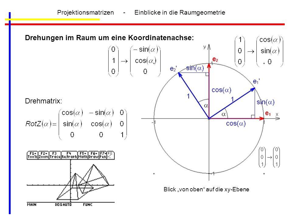"""Projektionsmatrizen - Einblicke in die Raumgeometrie Drehungen im Raum um eine Koordinatenachse: Drehmatrix: Blick """"von oben"""" auf die xy-Ebene"""