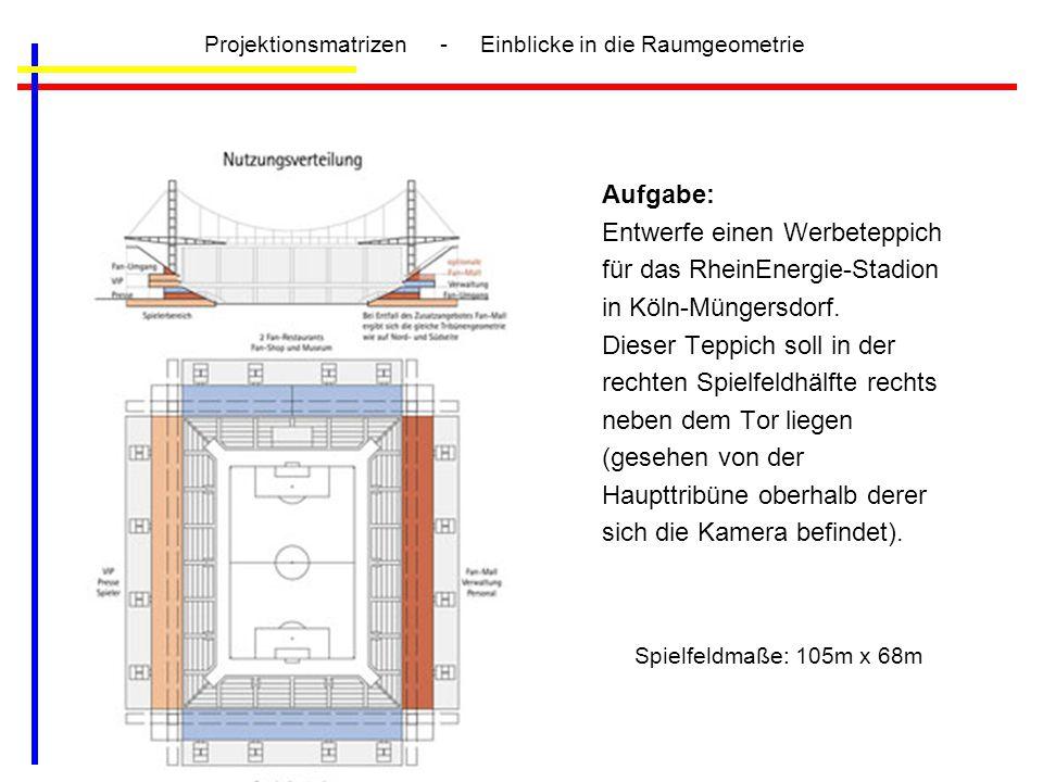 Aufgabe: Entwerfe einen Werbeteppich für das RheinEnergie-Stadion in Köln-Müngersdorf. Dieser Teppich soll in der rechten Spielfeldhälfte rechts neben
