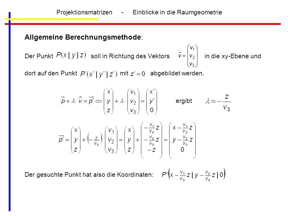 Projektionsmatrizen - Einblicke in die Raumgeometrie Allgemeine Berechnungsmethode: Der Punkt soll in Richtung des Vektors in die xy-Ebene und dort au