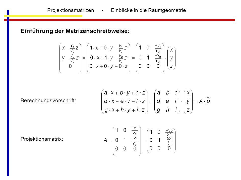 Projektionsmatrizen - Einblicke in die Raumgeometrie Einführung der Matrizenschreibweise: Berechnungsvorschrift: Projektionsmatrix: