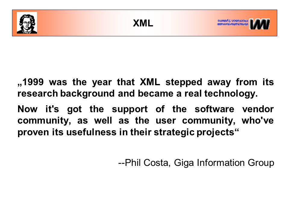 "XML ""1999 was the year that XML stepped away from its research background and became a real technology. Now it's got the support of the software vendo"