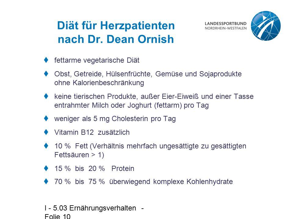 I - 5.03 Ernährungsverhalten - Folie 10 Diät für Herzpatienten nach Dr. Dean Ornish  fettarme vegetarische Diät  Obst, Getreide, Hülsenfrüchte, Gemü