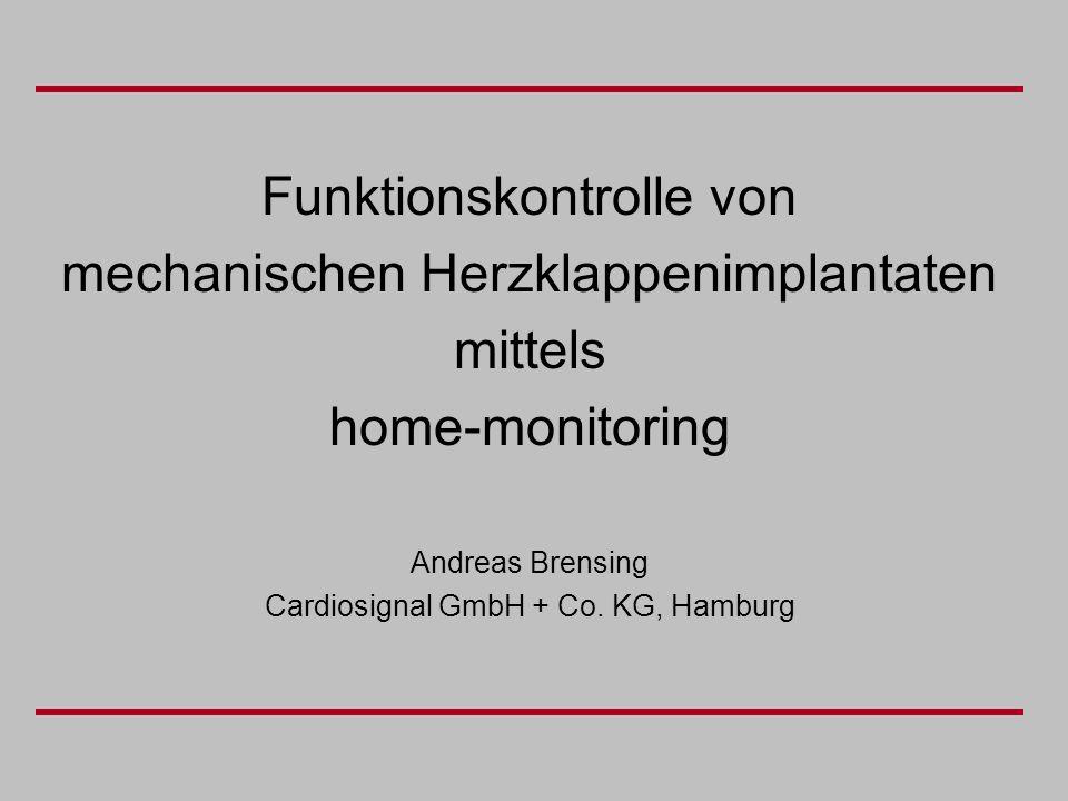 Funktionskontrolle von mechanischen Herzklappenimplantaten mittels home-monitoring Andreas Brensing Cardiosignal GmbH + Co. KG, Hamburg