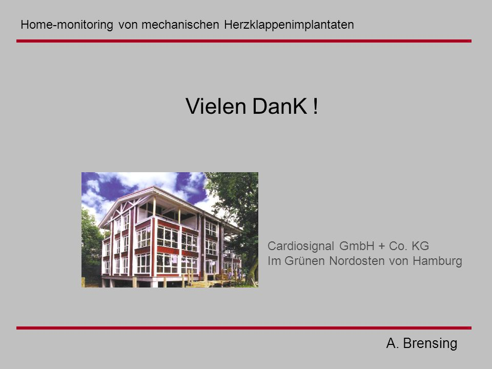 A. Brensing Cardiosignal GmbH + Co. KG Im Grünen Nordosten von Hamburg Vielen DanK ! Home-monitoring von mechanischen Herzklappenimplantaten