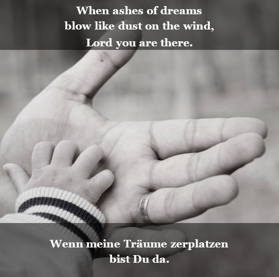 When ashes of dreams blow like dust on the wind, Lord you are there.