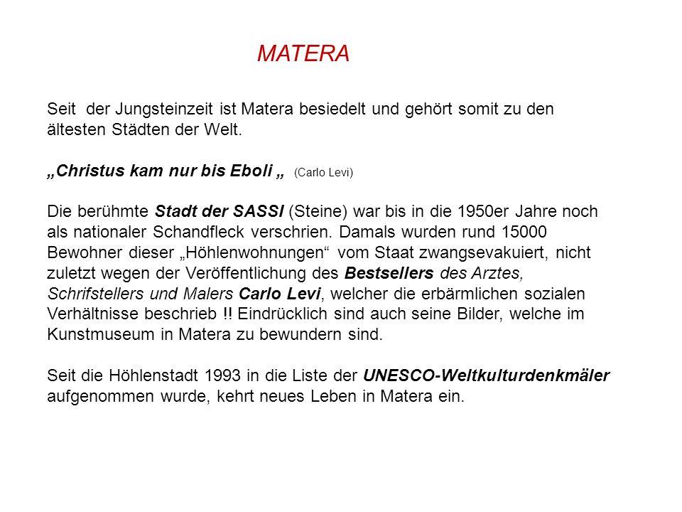 MATERA Seit der Jungsteinzeit ist Matera besiedelt und gehört somit zu den ältesten Städten der Welt.