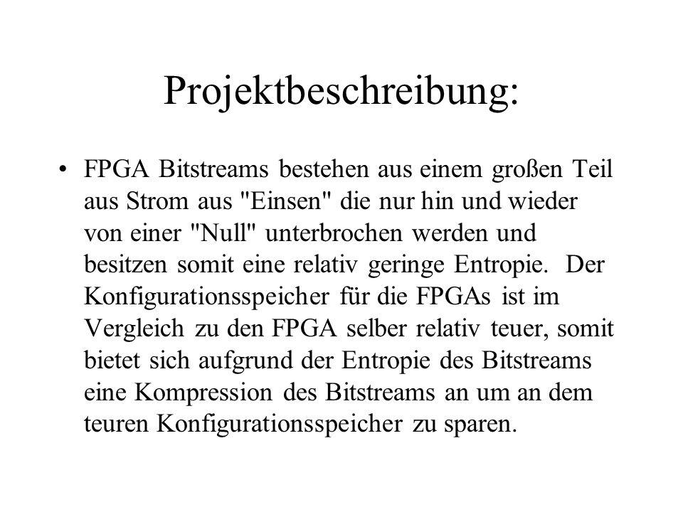 Projektbeschreibung: FPGA Bitstreams bestehen aus einem großen Teil aus Strom aus Einsen die nur hin und wieder von einer Null unterbrochen werden und besitzen somit eine relativ geringe Entropie.