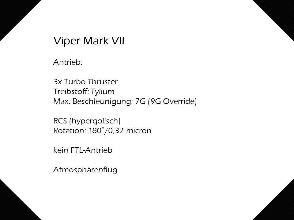 Viper Mark VII Antrieb: 3x Turbo Thruster Treibstoff: Tylium Max.