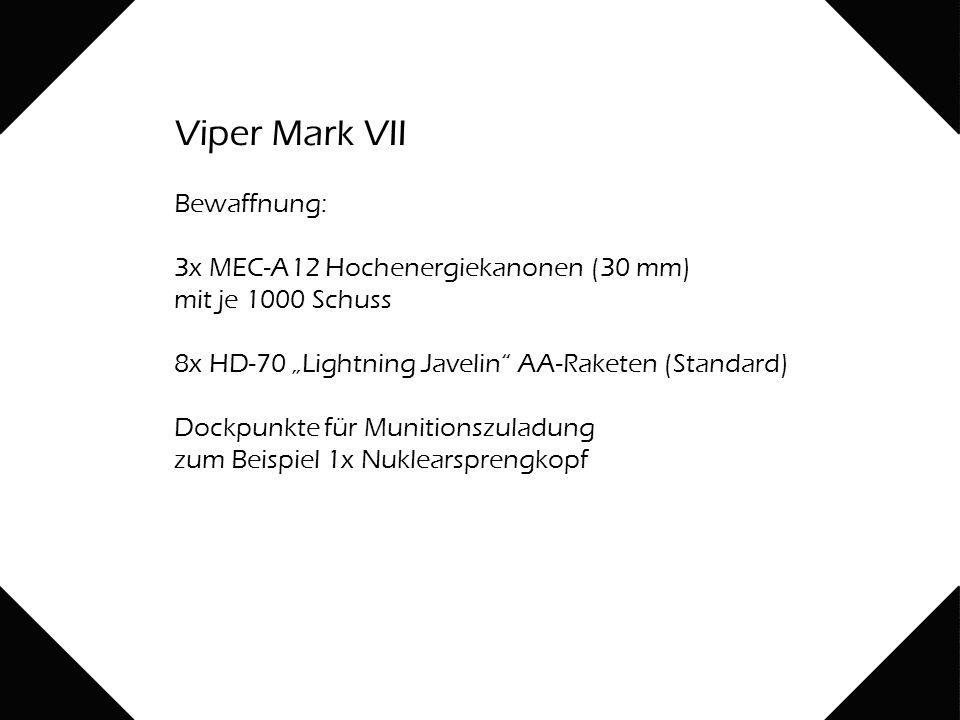 """Viper Mark VII Bewaffnung: 3x MEC-A12 Hochenergiekanonen (30 mm) mit je 1000 Schuss 8x HD-70 """"Lightning Javelin AA-Raketen (Standard) Dockpunkte für Munitionszuladung zum Beispiel 1x Nuklearsprengkopf"""