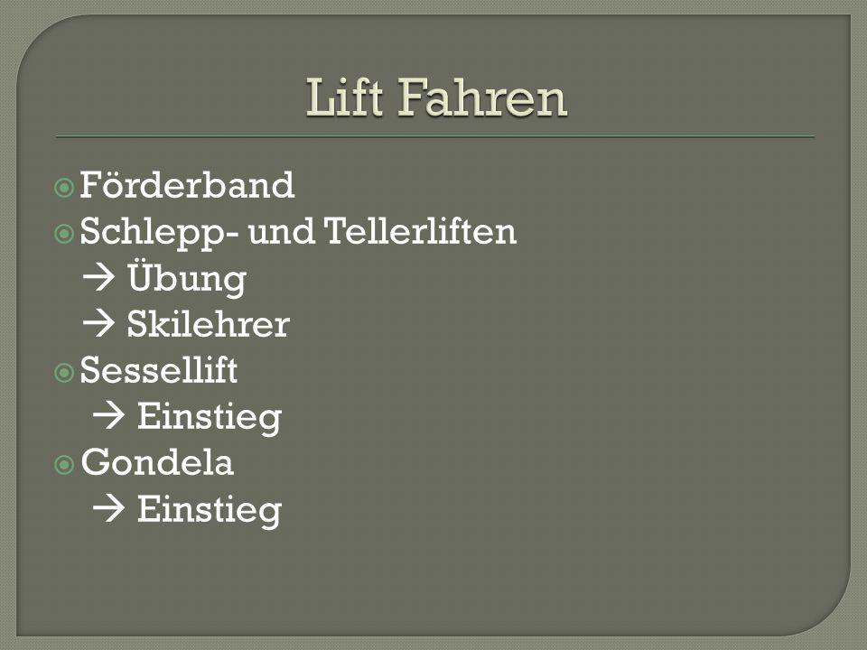  Förderband  Schlepp- und Tellerliften  Übung  Skilehrer  Sessellift  Einstieg  Gondela  Einstieg