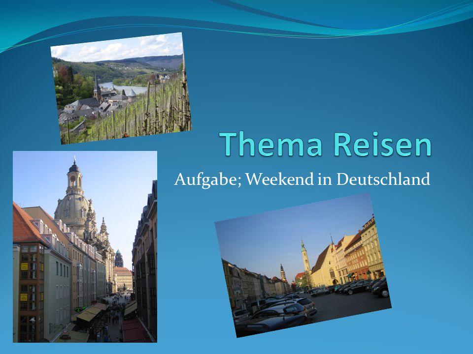 Die Aufgabe Du arbeitest für ein Reiseunternehmen und soll ein Weekendprogramm für eine deutsche Stadt/Region entwerfen.