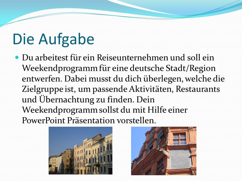 Die Aufgabe Du arbeitest für ein Reiseunternehmen und soll ein Weekendprogramm für eine deutsche Stadt/Region entwerfen. Dabei musst du dich überlegen