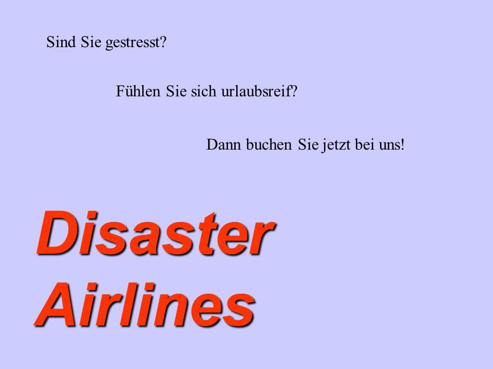Sind Sie gestresst? Fühlen Sie sich urlaubsreif? Dann buchen Sie jetzt bei uns! Disaster Airlines
