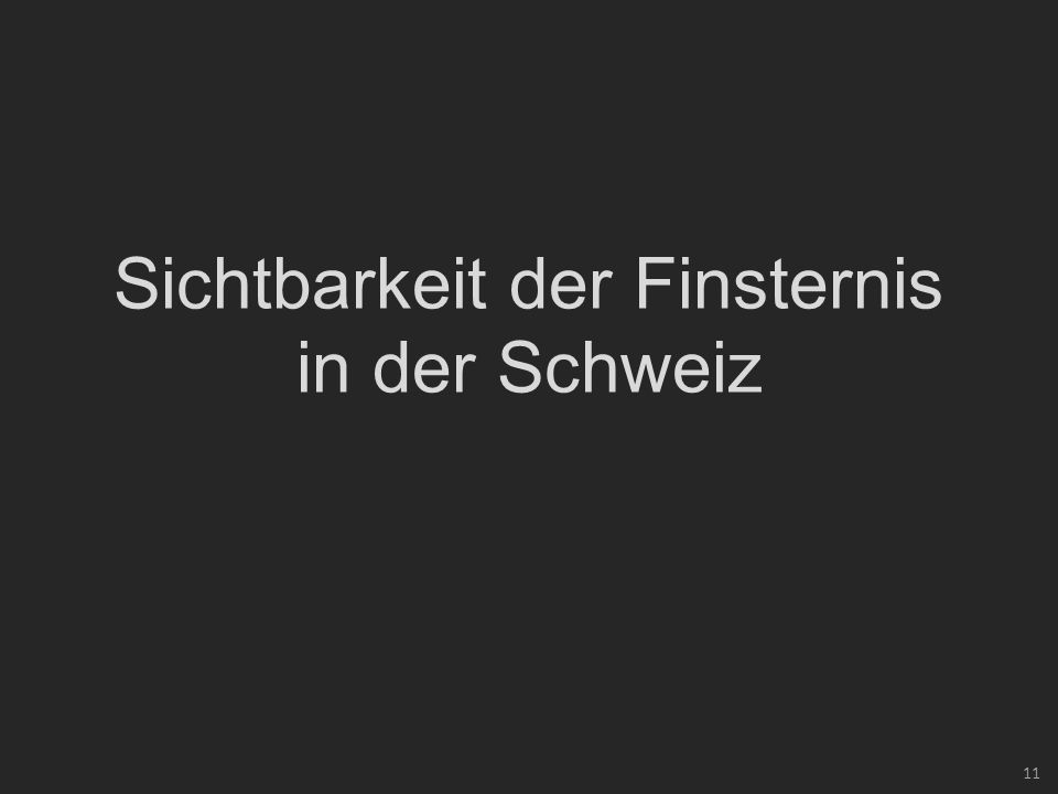 11 Sichtbarkeit der Finsternis in der Schweiz
