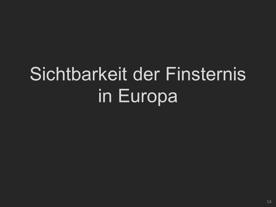 14 Sichtbarkeit der Finsternis in Europa