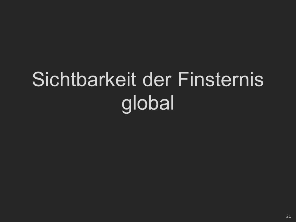 21 Sichtbarkeit der Finsternis global